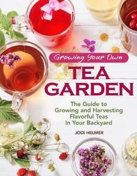 Growing Your Own Tea Garden by Jodi Helmer