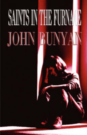 Suffering Saints in the Furnace: Advice to Persecuted Christians in Their Trials and Tribulations by John Bunyan ) image