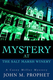 Mystery at the Salt Marsh Winery by John M. Prophet