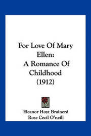 For Love of Mary Ellen: A Romance of Childhood (1912) by Eleanor Hoyt Brainerd
