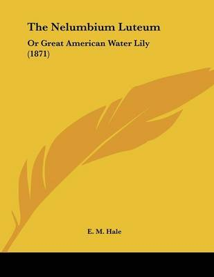 The Nelumbium Luteum: Or Great American Water Lily (1871) by Edwin Moses Hale image