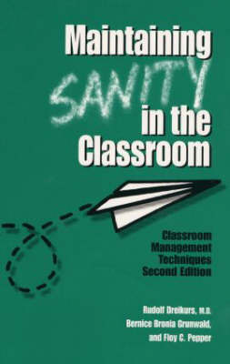 Maintaining Sanity In The Classroom by Rudolf Dreikurs