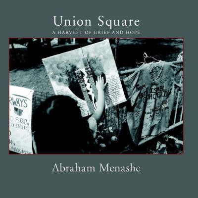 Union Square: A Harvest of Grief and Hope by Abraham Menashe