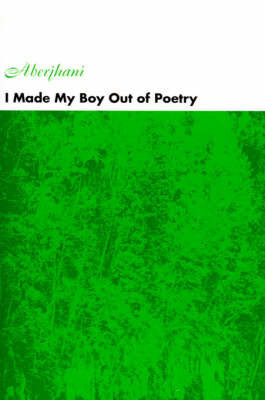 I Made My Boy Out of Poetry by Aberjhani