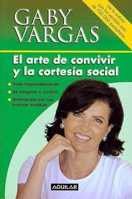 El Arte de Convivir y la Cortesia Social by Gaby Vargas