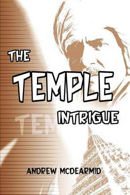 The Temple Intrigue by Andrew M. McDearmid