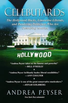 Celebutards: Hollywood Hacks, Limousine Liberals, Pandering Politicians Who Are Destroying America! by Andrea Peyser image