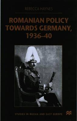 Romanian Policy Towards Germany, 1936-40 by R Haynes
