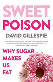 Sweet Poison: Why Sugar Makes us Fat by David Gillespie