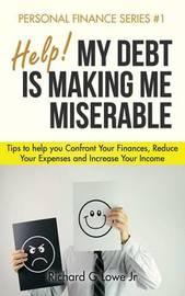 Help! My Debt Is Making Me Miserable by Richard G Lowe Jr