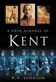 A Grim Almanac of Kent by W.H. Johnson image