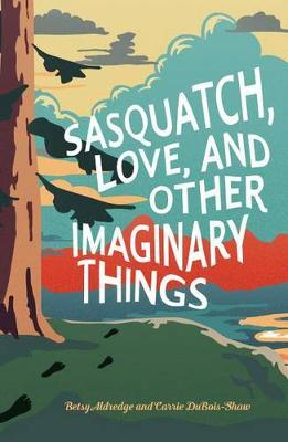 Sasquatch, Love, and Other Imaginary Things by Betsy Aldredge image