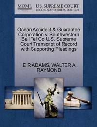 Ocean Accident & Guarantee Corporation V. Southwestern Bell Tel Co U.S. Supreme Court Transcript of Record with Supporting Pleadings by E.R. Adams