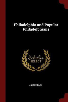 Philadelphia and Popular Philadelphians by * Anonymous