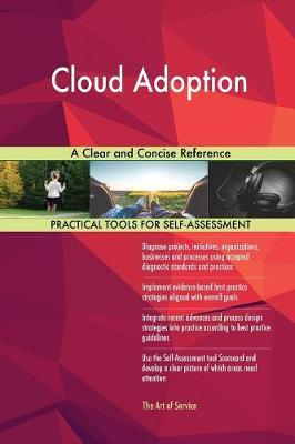 Cloud Adoption a Clear and Concise Reference by Gerardus Blokdyk
