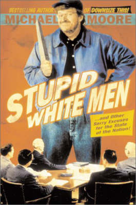 Stupid White Men: ...and Other Sorry Excuses for the State of the Nation by Michael Moore image