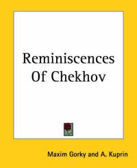 Reminiscences Of Chekhov by Maxim Gorky