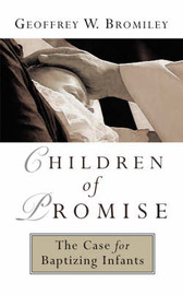 Children of Promise by Geoffrey W. Bromiley