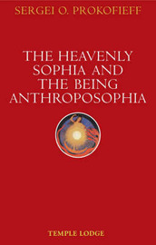 The Heavenly Sophia and the Being Anthroposophia by Sergei O. Prokofieff