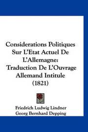 Considerations Politiques Sur L'Etat Actuel de L'Allemagne: Traduction de L'Ouvrage Allemand Intitule (1821) by Friedrich Ludwig Lindner