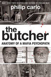 The Butcher: Anatomy of a Mafia Psychopath by Philip Carlo