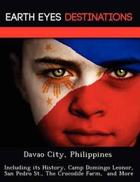 Davao City, Philippines: Including Its History, Camp Domingo Leonor, San Pedro St., the Crocodile Farm, and More by Sam Night