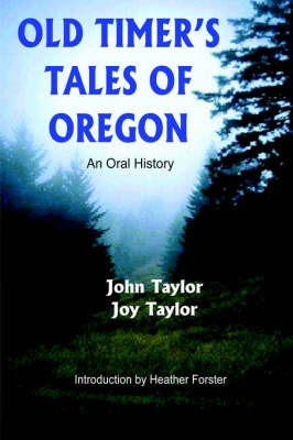 Old Timer's Tales of Oregon by Joy Taylor