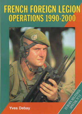 French Foreign Legion Operations, 1990-2000 by Yves Debay