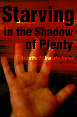 Starving in the Shadows of Plenty by Loretta Schwartz-Nobel