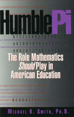 Humble Pi: The Role Mathematics Should Play in American Education by Michael K Smith