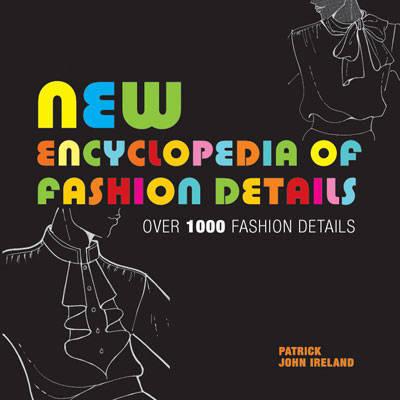 New Encyclopedia of Fashion Details by Patrick John Ireland