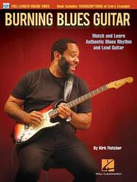 Burning Blues Guitar: Watch and Learn Authentic Blues Rhythm and Lead Guitar by Kirk Fletcher