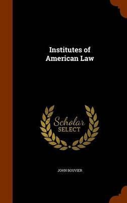 Institutes of American Law by John Bouvier
