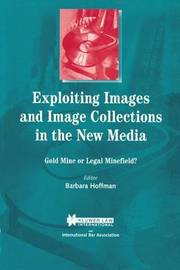 Exploiting Images and Image Collections in the New Media by Barbara Hoffman