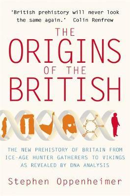 The Origins of the British: The New Prehistory of Britain by Stephen Oppenheimer