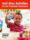 Anti-Bias Activities for the Preschool Classroom by YMCA Minneapolis Early Childhood Education Department