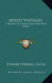 Mixed Vintages: A Blend of Essays Old and New (1919) by Edward Verrall Lucas