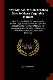 New Method, Which Teaches How to Make Vegetable Manure by George Bommer image