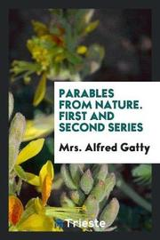 Parables from Nature. First and Second Series by Mrs Alfred Gatty
