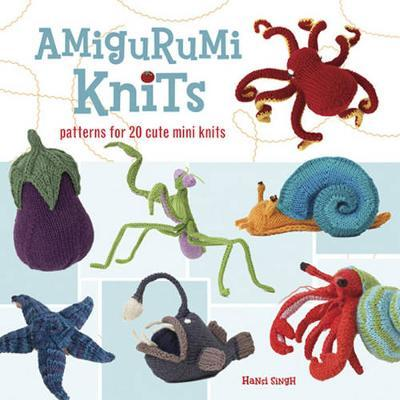 Amigurumi Knits: Patterns for 20 Cute Mini Knits by Hansi Singh image