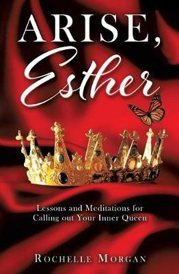 Arise, Esther by Rochelle Morgan
