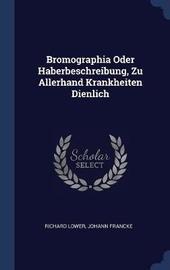 Bromographia Oder Haberbeschreibung, Zu Allerhand Krankheiten Dienlich by Richard Lower image