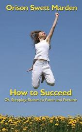 How to Succeed by Orison Swett Marden image
