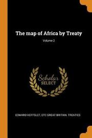 The Map of Africa by Treaty; Volume 2 by Edward Hertslet