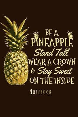 Notebook - Be A Pineapple Stand Tall Wear A Crown by Phil D Pineapple Notes
