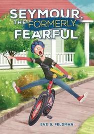 Seymour, the Formerly Fearful by Eve B. Feldman image