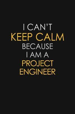 I Can't Keep Calm Because I Am A Project Engineer by Blue Stone Publishers