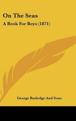 On The Seas: A Book For Boys (1871) by George Rutledge and Sons image
