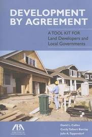 Development by Agreement: A Tool Kit for Land Developers and Local Governments by David L Callies