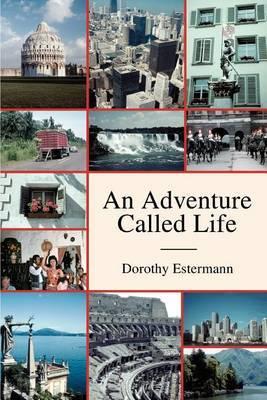 An Adventure Called Life by Dorothy Estermann